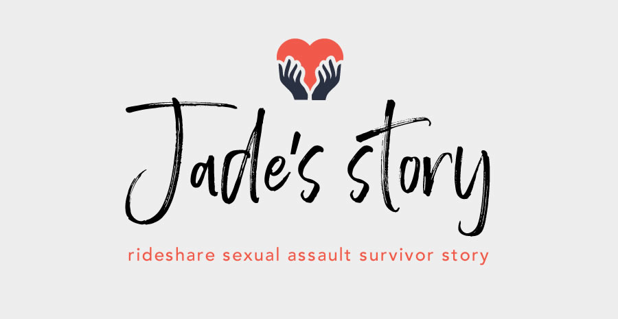 Jade's story of surviving sexual assault by Lyft driver