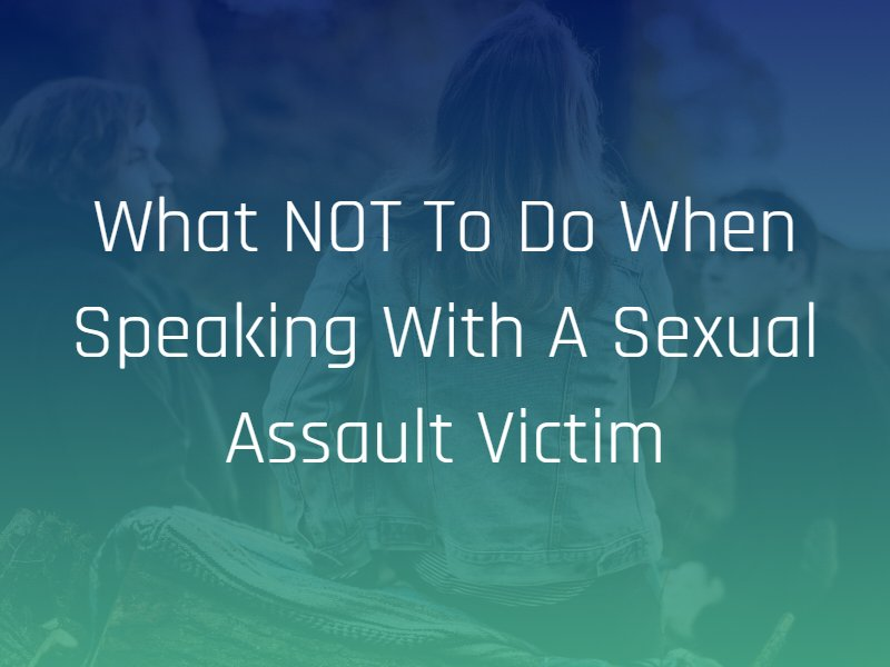 speaking with a sexual assault victim